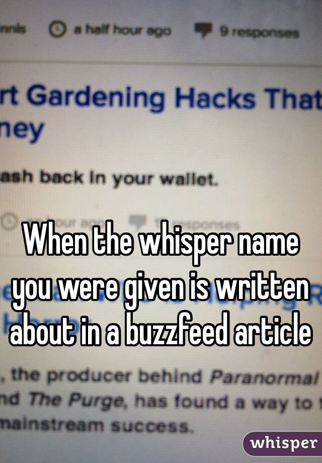 When the whisper name you were given is written about in a buzzfeed article