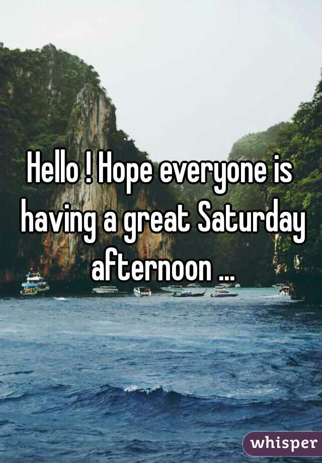 Hello ! Hope everyone is having a great Saturday afternoon ...