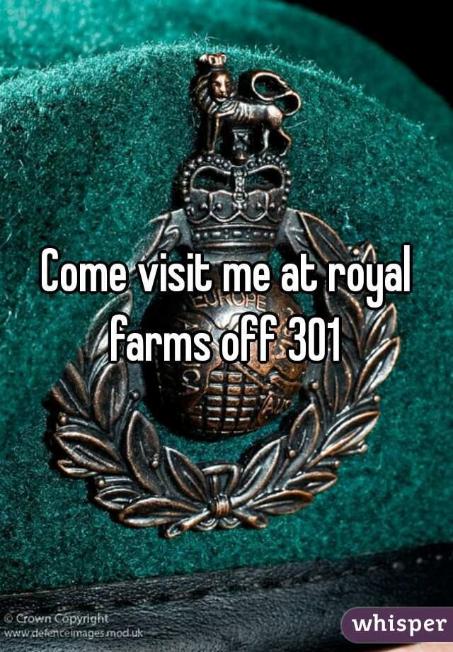 Come visit me at royal farms off 301