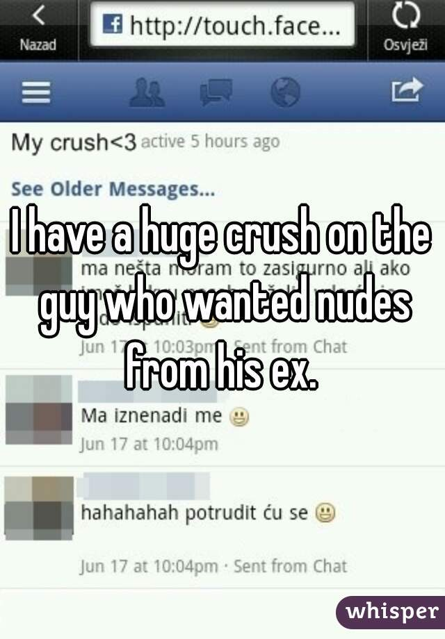 I have a huge crush on the guy who wanted nudes from his ex.
