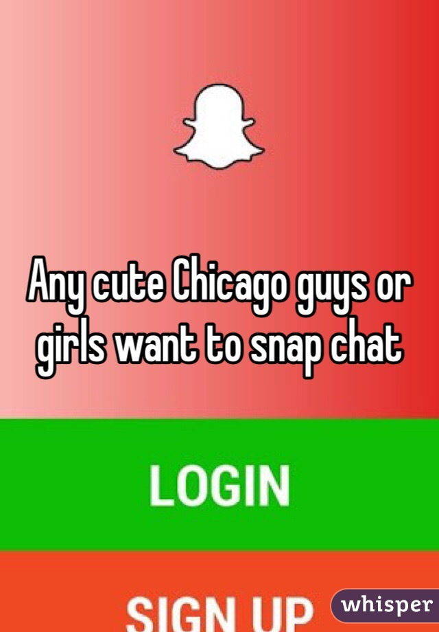 Any cute Chicago guys or girls want to snap chat