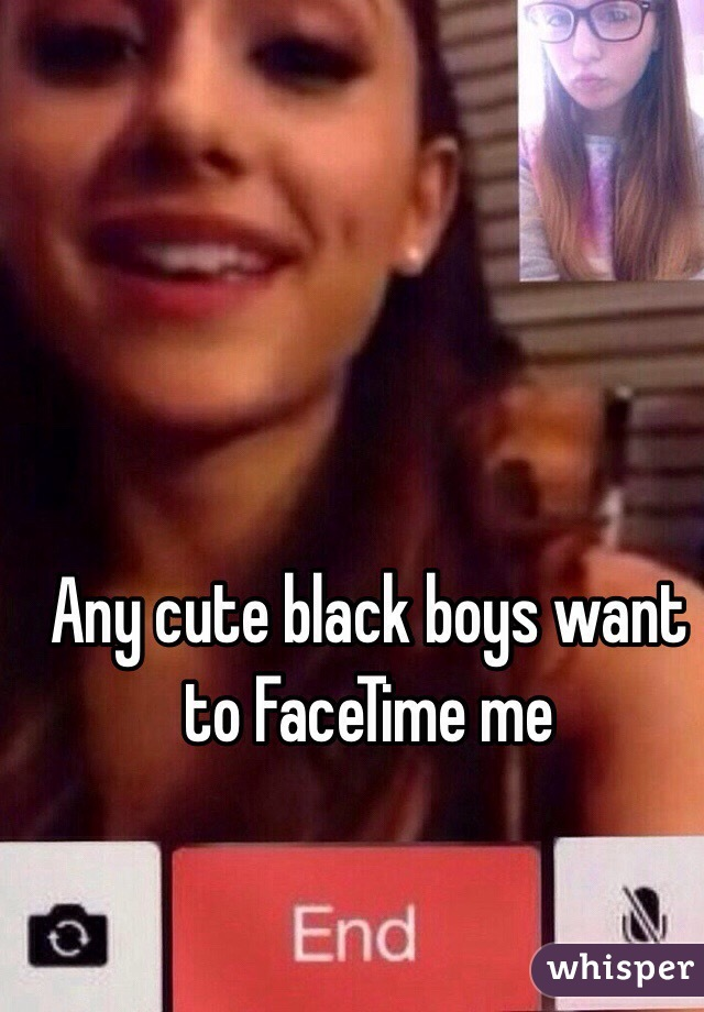 Any cute black boys want to FaceTime me