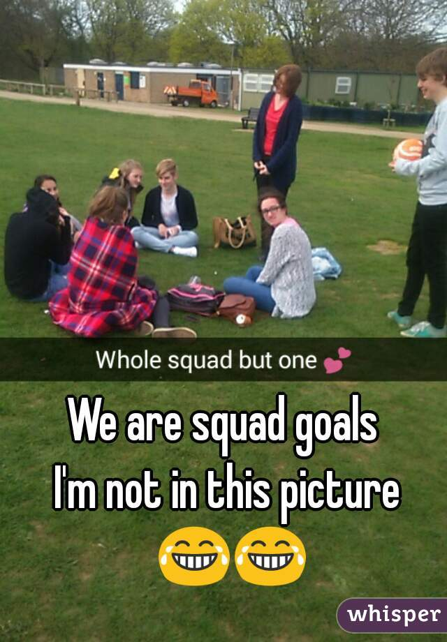 We are squad goals  I'm not in this picture 😂😂