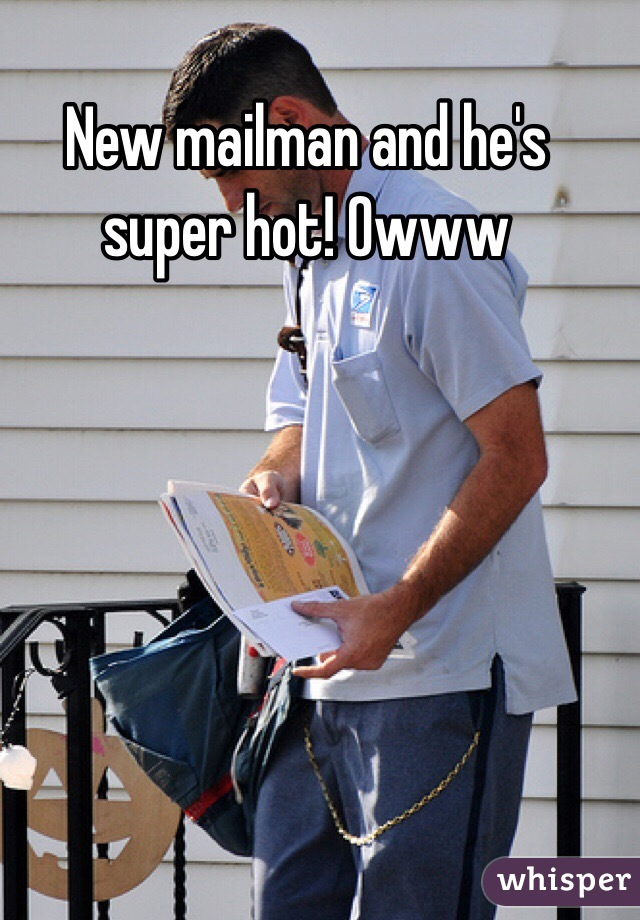 New mailman and he's super hot! Owww