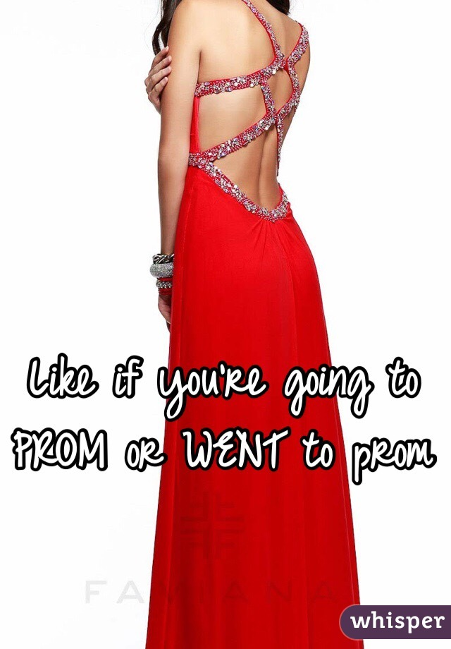Like if you're going to PROM or WENT to prom
