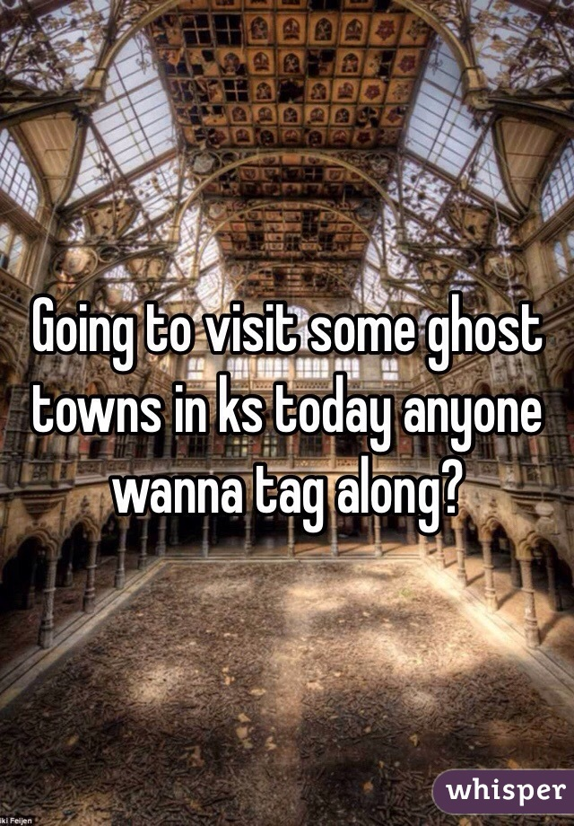 Going to visit some ghost towns in ks today anyone wanna tag along?