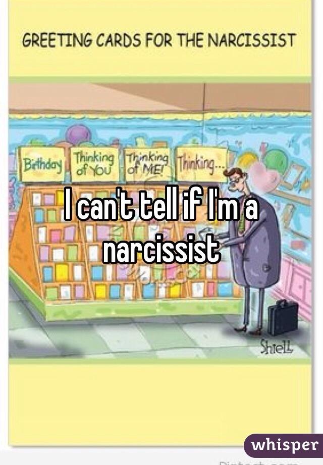 I can't tell if I'm a narcissist