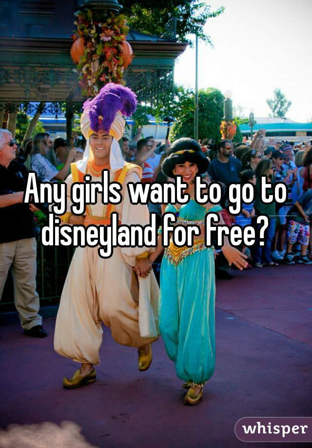 Any girls want to go to disneyland for free?