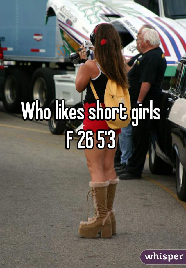 Who likes short girls  F 26 5'3
