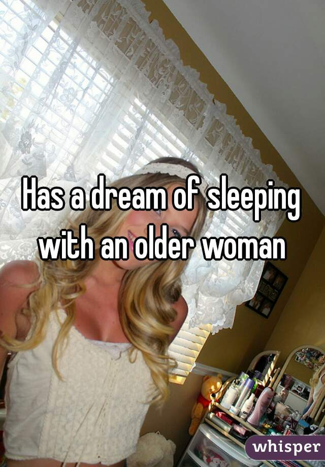 Has a dream of sleeping with an older woman