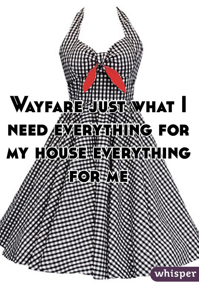 Wayfare just what I need everything for my house everything for me