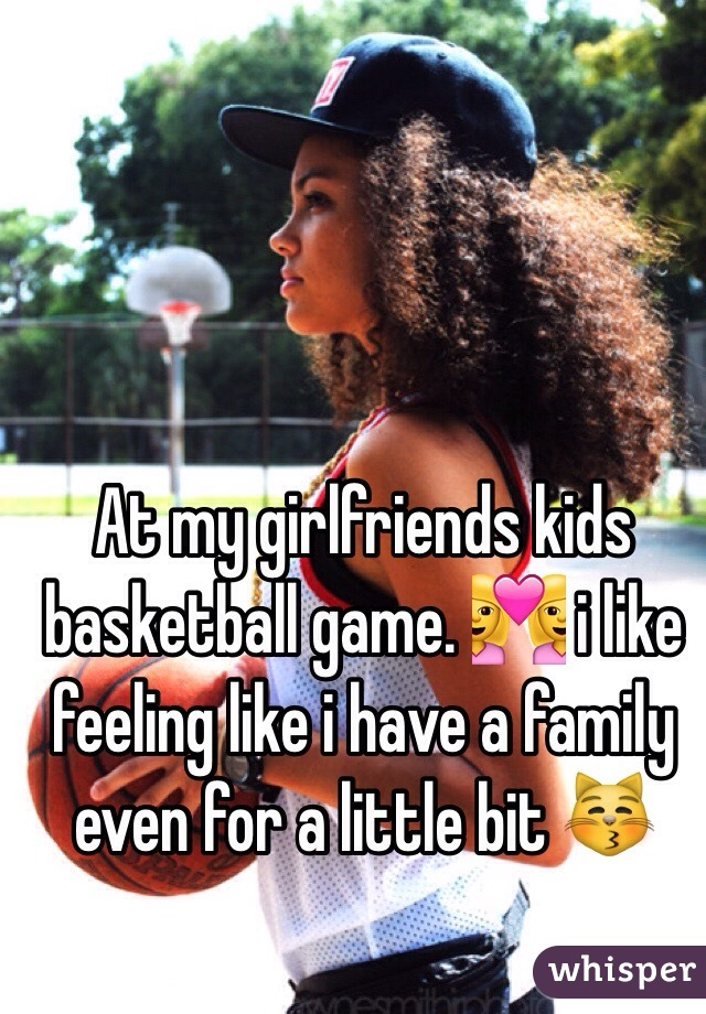 At my girlfriends kids basketball game. 👩❤️👩 i like feeling like i have a family even for a little bit 😽