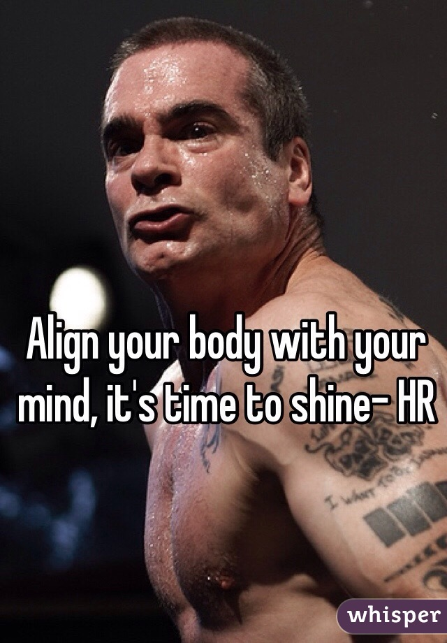 Align your body with your mind, it's time to shine- HR