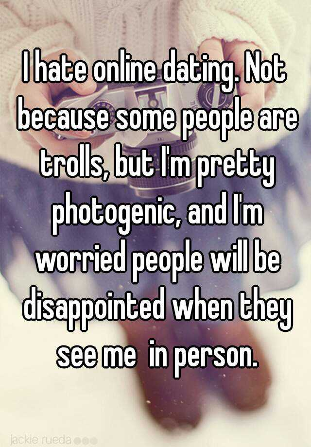 Online dating not photogenic