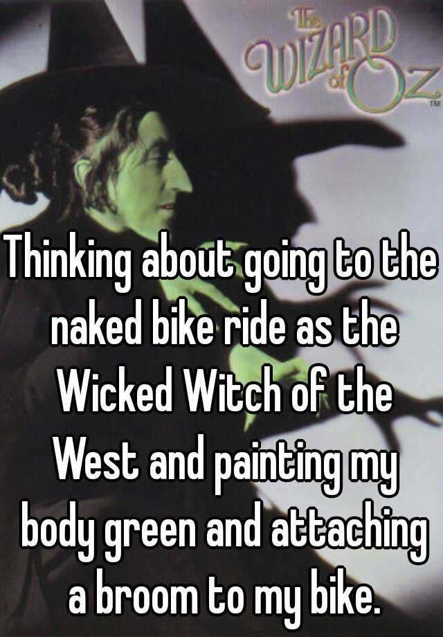Thinking About Going To The Naked Bike Ride As The Wicked Witch Of