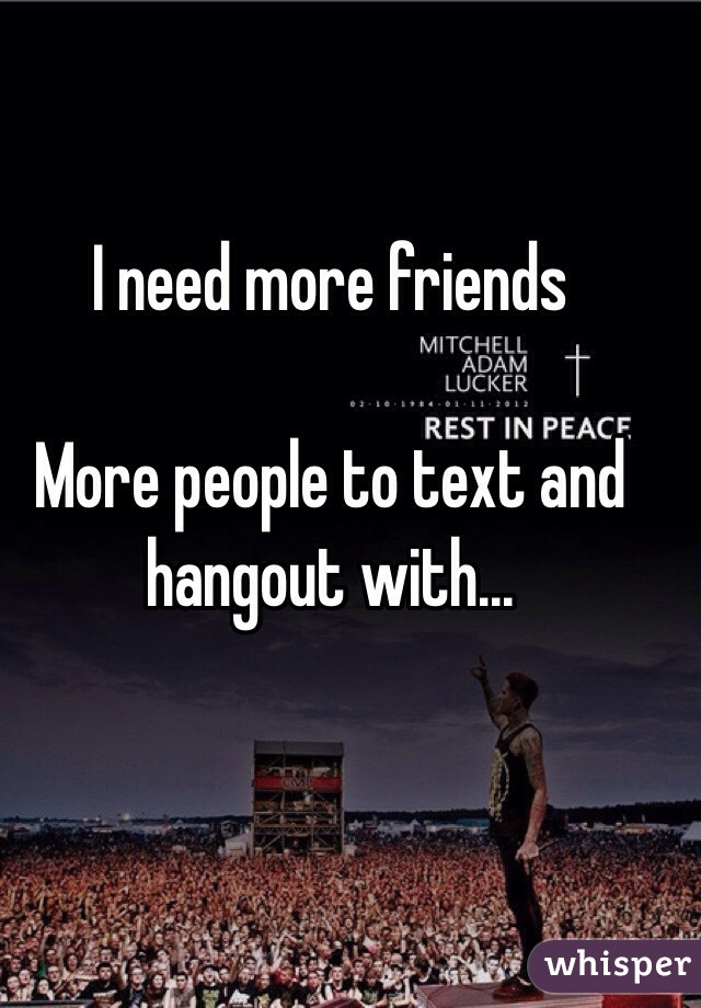 Need new friends to hang out with