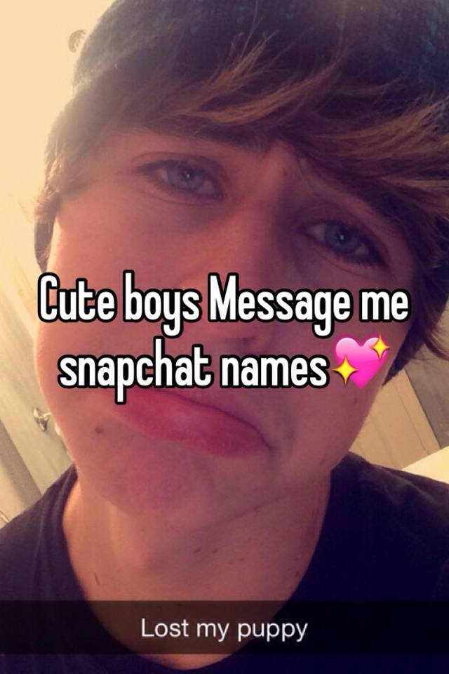 Cute boys Message me snapchat names💖