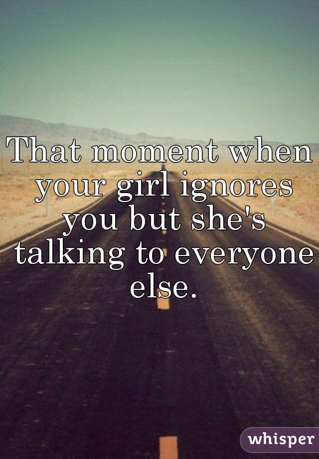 What if a girl ignores you