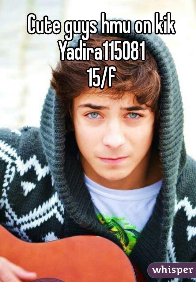 Cute guys hmu on kik Yadira115081 15/f