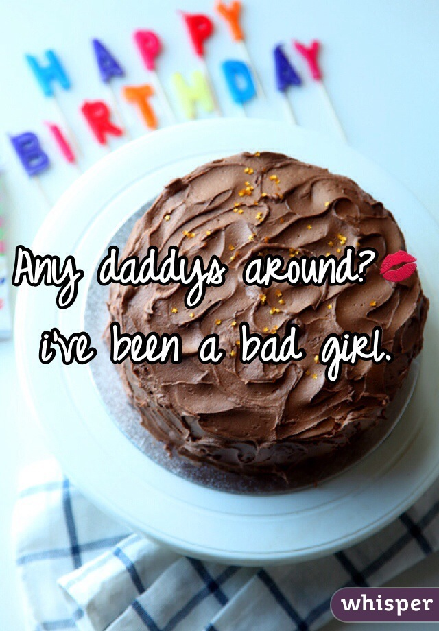 Any daddys around?💋 i've been a bad girl.