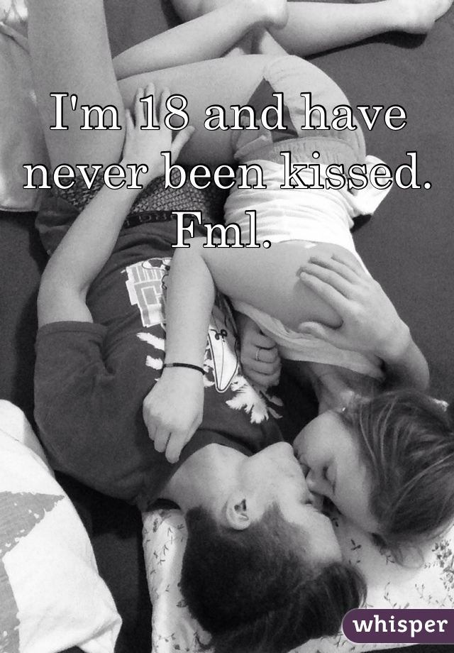 I'm 18 and have never been kissed. Fml.