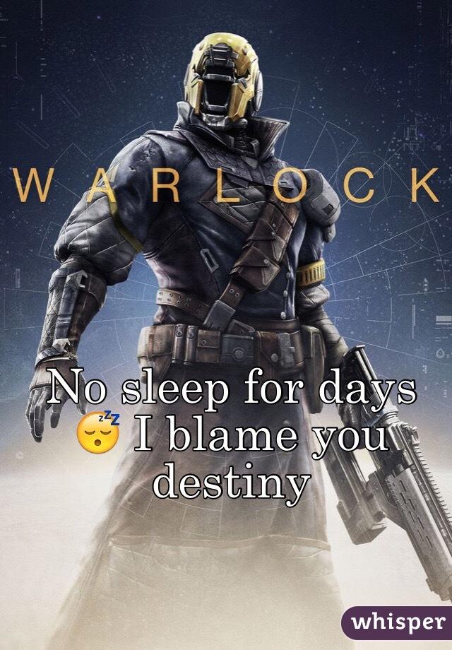 No sleep for days 😴 I blame you destiny