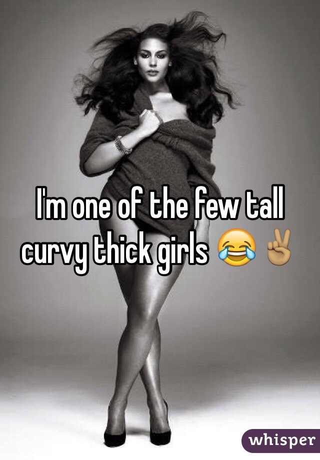 I'm one of the few tall curvy thick girls 😂✌🏽️