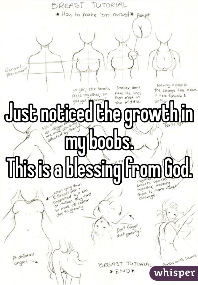 Just noticed the growth in my boobs.  This is a blessing from God.