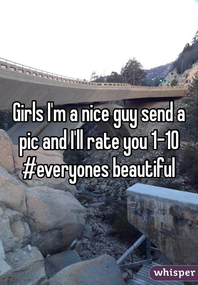 Girls I'm a nice guy send a pic and I'll rate you 1-10 #everyones beautiful