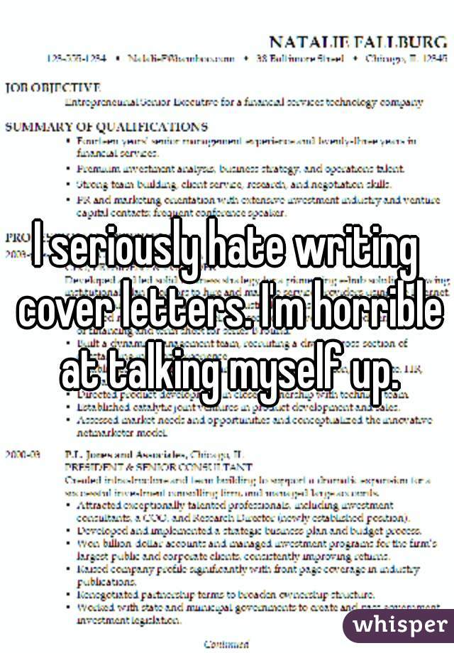 I seriously hate writing cover letters. I'm horrible at talking myself up.