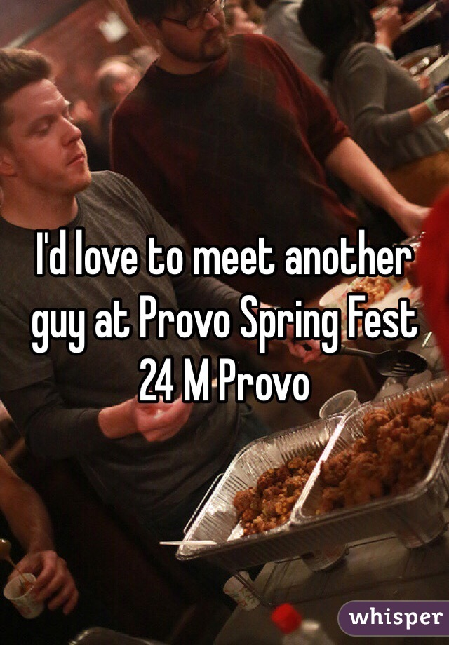 I'd love to meet another guy at Provo Spring Fest  24 M Provo