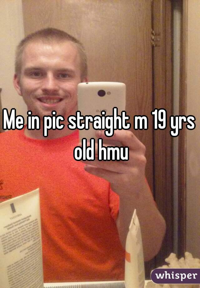 Me in pic straight m 19 yrs old hmu