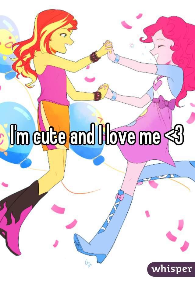 I'm cute and I love me <3
