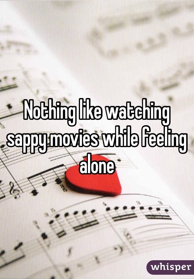 Nothing like watching sappy movies while feeling alone
