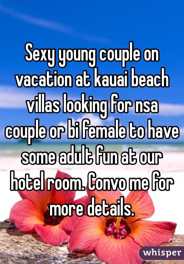Sexy young couple on vacation at kauai beach villas looking for nsa couple or bi female to have some adult fun at our hotel room. Convo me for more details.