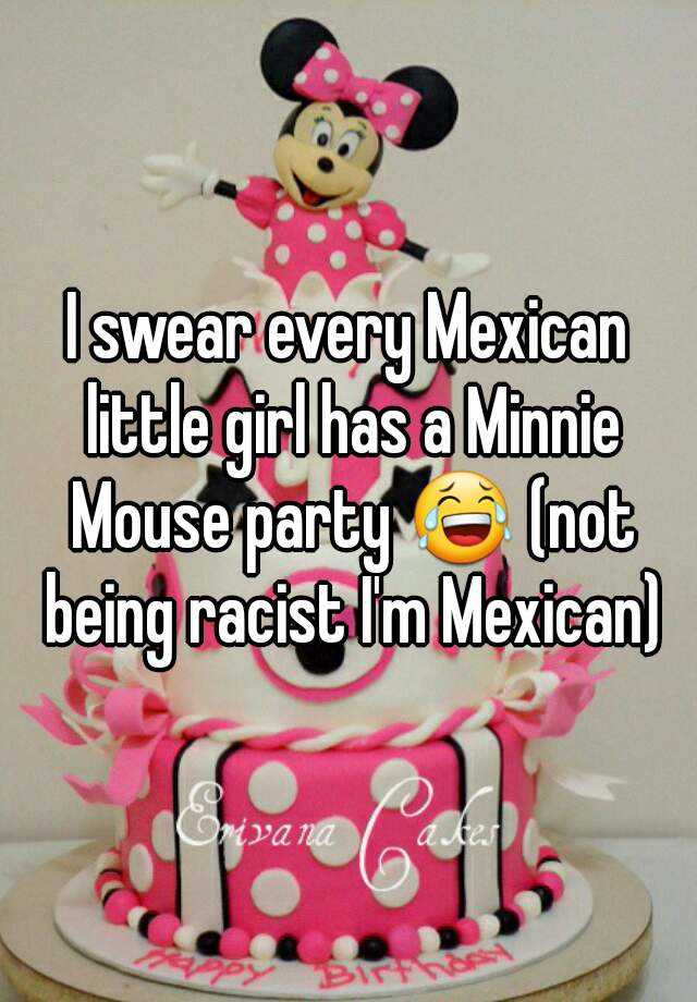 I Swear Every Mexican Little Has A Minnie Mouse Party Not Being M