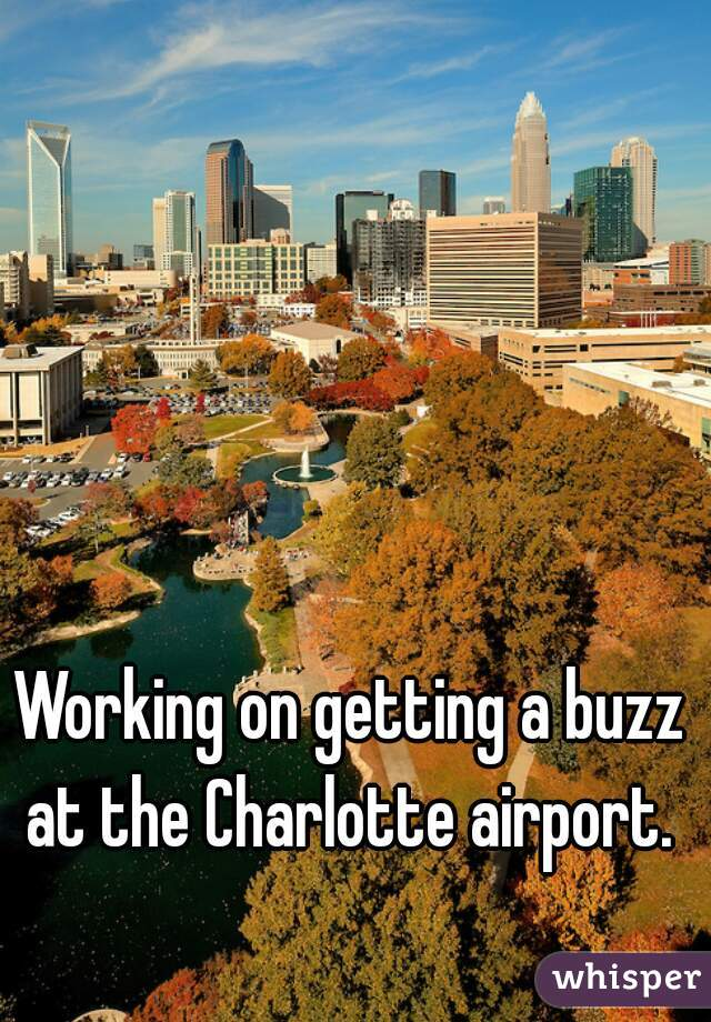 Working on getting a buzz at the Charlotte airport.