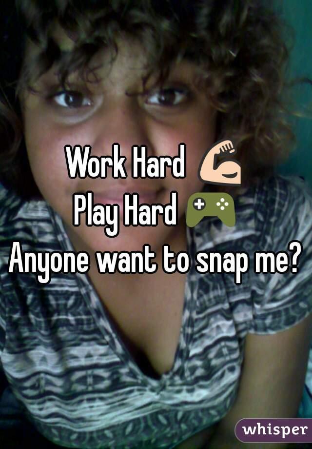 Work Hard 💪 Play Hard 🎮 Anyone want to snap me?