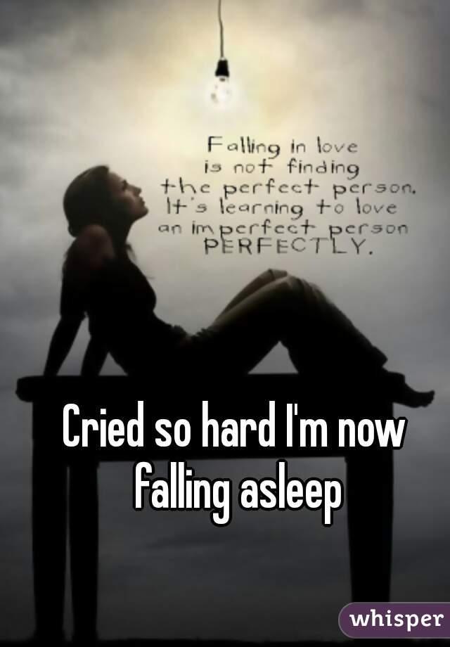Cried so hard I'm now falling asleep