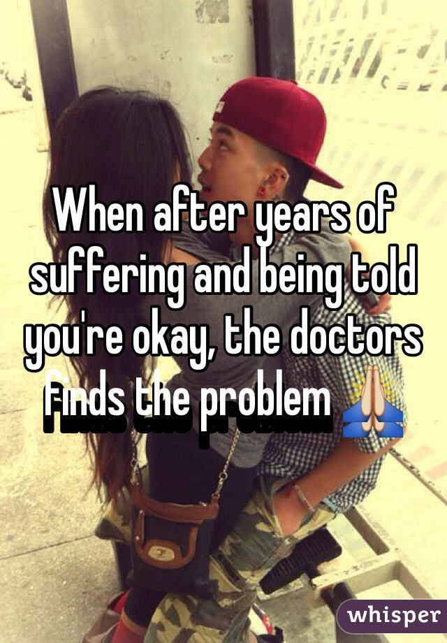 When after years of suffering and being told you're okay, the doctors finds the problem 🙏