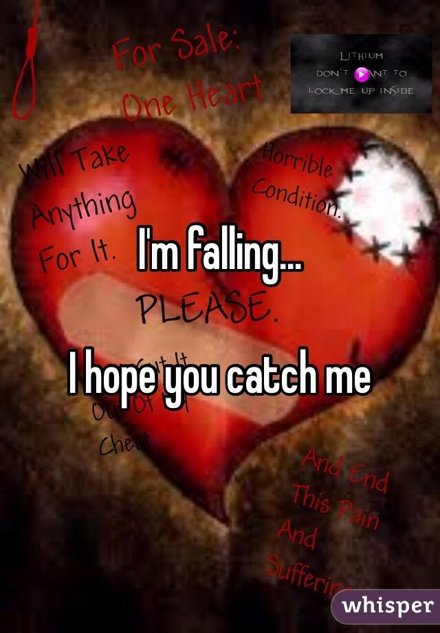 I'm falling...  I hope you catch me