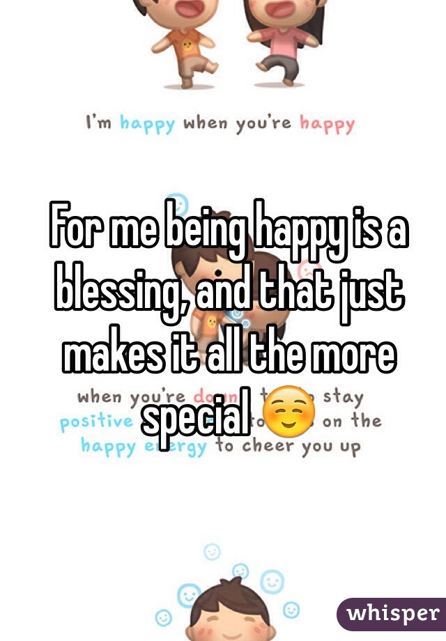For me being happy is a blessing, and that just makes it all the more special ☺️