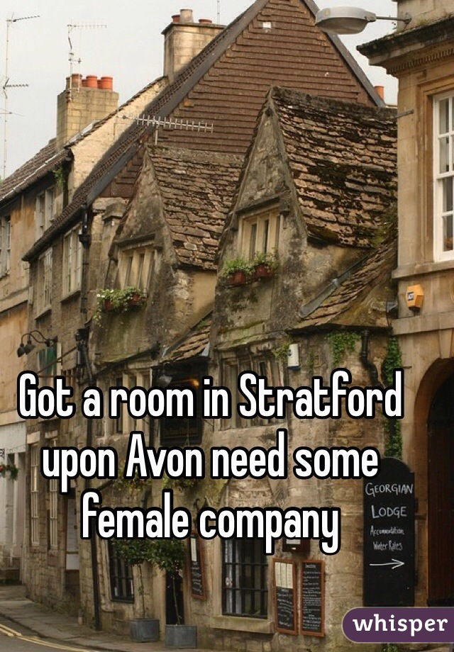 Got a room in Stratford upon Avon need some female company