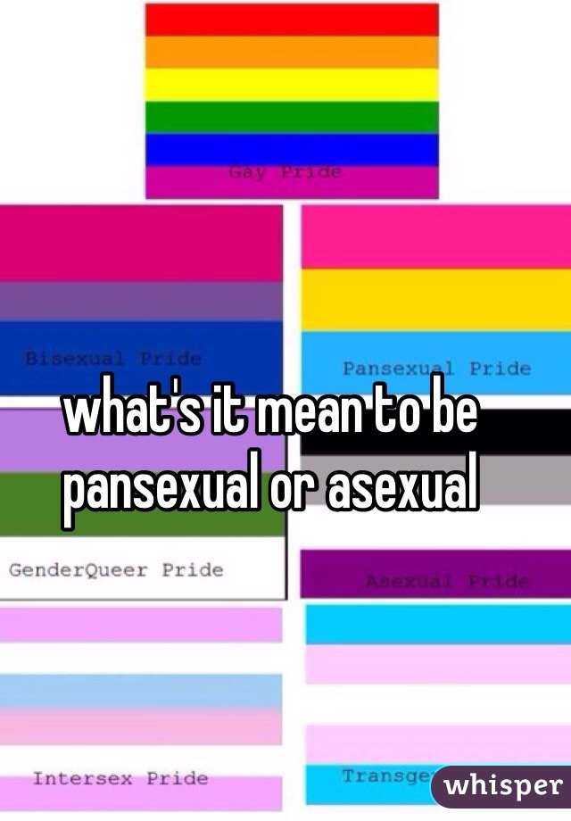 what's it mean to be pansexual or asexual