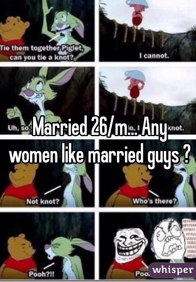 Married 26/m... Any women like married guys ?