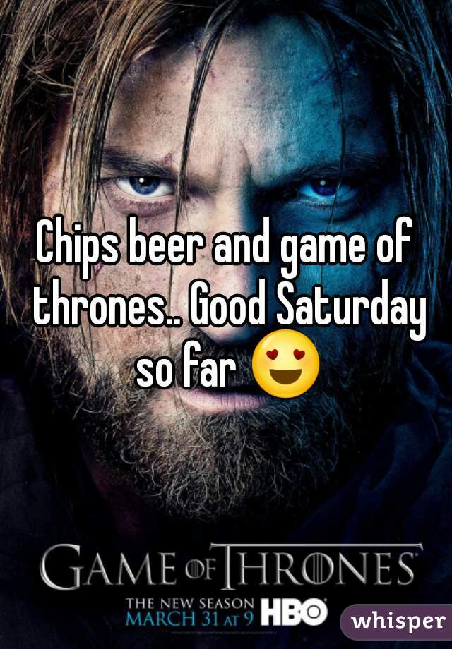 Chips beer and game of thrones.. Good Saturday so far 😍