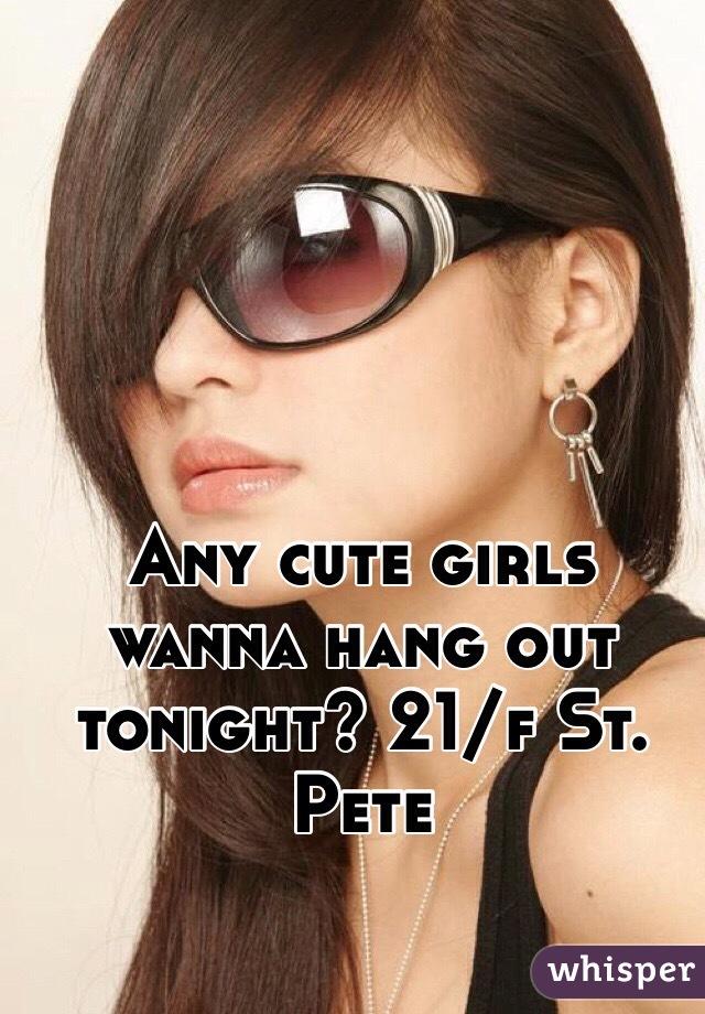 Any cute girls wanna hang out tonight? 21/f St. Pete