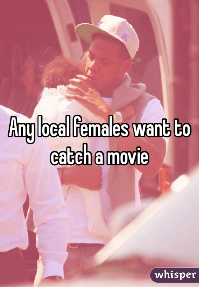 Any local females want to catch a movie