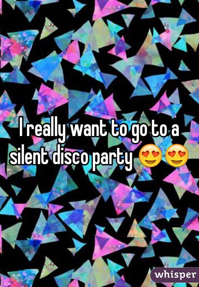 I really want to go to a silent disco party 😍😍