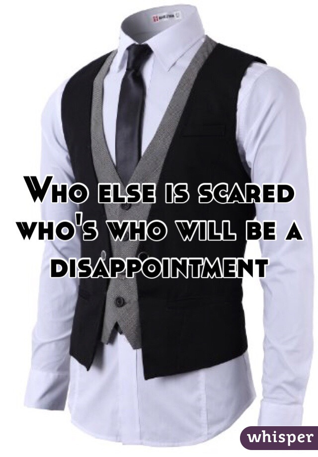 Who else is scared who's who will be a disappointment